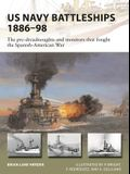 US Navy Battleships 1886-98: The Pre-Dreadnoughts and Monitors That Fought the Spanish-American War