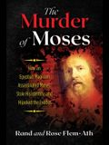 The Murder of Moses: How an Egyptian Magician Assassinated Moses, Stole His Identity, and Hijacked the Exodus