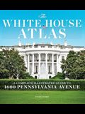 The White House Atlas: A Complete Illustrated Guide to 1600 Pennsylvania Avenue