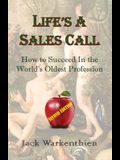 Life's A Sales Call: How to Succeed in the World's Oldest Profession