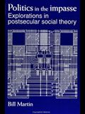 Politics in the Impasse: Explorations in Postsecular Social Theory