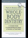 Whole-Body Dentistry(r): A Complete Guide to Understanding the Impact of Dentistry on Total Health