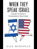 When They Speak Israel: A Guide to Clarity in Conversations about Israel