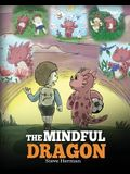 The Mindful Dragon: A Dragon Book about Mindfulness. Teach Your Dragon To Be Mindful. A Cute Children Story to Teach Kids about Mindfulnes