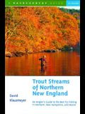Trout Streams of Northern New England: A Guide to the Best Fly-Fishing in Vermont, New Hampshire, and Maine