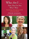 Who Am I... Now That I'm Not Who I Was?: Conversations with Women in Midlife and Beyond
