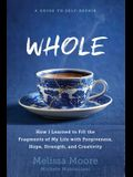 WHOLE: How I Learned to Fill the Fragments of My Life with Forgiveness, Hope, Strength, and Creativity