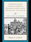 The Motif of Hope in African American Preaching during Slavery and the Post-Civil War Era: There's a Bright Side Somewhere