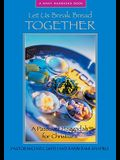 Let Us Break Bread Together: A Passover Haggadah for Christians