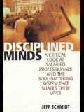 Disciplined Minds: A Critical Look at Salaried Professionals and the Soul-battering System That Shap