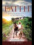 Faith: Facing All Interruptions by Trusting in Him