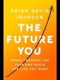 The Future You: Break Through the Fear and Build the Life You Want