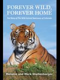Forever Wild, Forever Home: The Story of The Wild Animal Sanctuary of Colorado