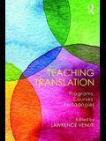 Teaching Translation: Programs, Courses, Pedagogies