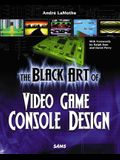 The Black Art of Video Game Console Design [With CDROM]