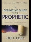 The Definitive Guide to the Prophetic: God's Gift for You and the Church