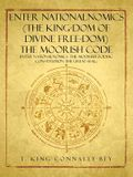 Enter Nationalnomics (the King-Dom of Divine Free-Dom) the Moorish Code: Enter Nationalnomics -The Moorish Zodiac Constitution the Great Seal...