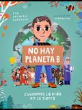 No Hay Planeta B. Cuidemos La Vida En La Tierra / There Is No Planet B. Lets Take Care of Life on Earth