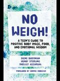 No Weigh!: A Teen's Guide to Positive Body Image, Food, and Emotional Wisdom