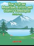 How to Draw Mountains, Forests and Country Landscapes! Activity Book