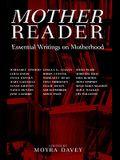 Mother Reader: Essential Writings on Motherhood