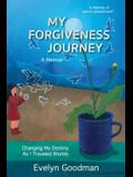 My Forgiveness Journey: Changing My Destiny As I Traveled Worlds, A Memoir