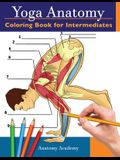Yoga Anatomy Coloring Book for Intermediates: 50+ Incredibly Detailed Self-Test Intermediate Yoga Poses Color workbook - Perfect Gift for Yoga Instruc