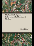 The Semitic Religions - Hebrew, Jewish, Christian & Moslem