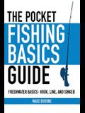 The Pocket Fishing Basics Guide: Freshwater Basics: Hook, Line, and Sinker