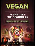Vegan: Vegan diet for beginners: 76 Recipes and 8 Weeks of Diet Plans