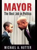 Mayor: The Best Job in Politics