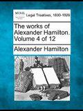 The Works of Alexander Hamilton. Volume 4 of 12