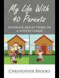 My Life With 40 Parents: Intimate Reflections of a Foster Child