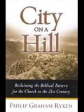 City on a Hill: Reclaiming the Biblical Pattern for the Church in the 21st Century