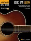 Christian Guitar Method: A Beginner's Guide with Step-By-Step Instruction and 18 Great Worship Songs to Learn and Play [With CD]