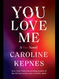 You Love Me: A You Novel