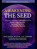 Awakening the Seed: The New, Simplified, Proven Path to Perfect Egg Quality, Optimal Fertility, and Healthy Babies