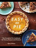 Easy as Pie: The Essential Pie Cookbook for Every Season and Reason
