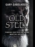 Old Steel: Finding Our Path as Aging Martial Artists