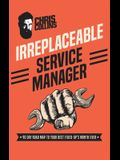 Irreplaceable Service Manager: 90 Day Road Map to Your Best Fixed-Op's Month Ever
