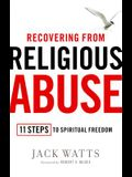 Recovering from Religious Abuse: 11 Steps to Spiritual Freedom