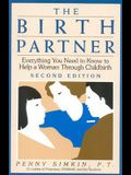The Birth Partner: Everything You Need to Know to Help a Woman Through Childbirth