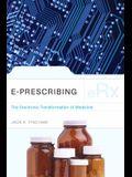 E-Prescribing: The Electronic Transformation of Medicine: The Electronic Transformation of Medicine