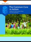 The Common Core in Action: Ready-to-Use Lesson Plans for K-6 Librarians