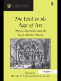 The Idol in the Age of Art: Objects, Devotions and the Early Modern World