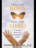 Heal the Body, Heal the Mind: A Somatic Approach to Moving Beyond Trauma