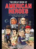 The Great Book of American Heroes: 32 True Tales From American History That Made Them Legends