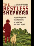 The Restless Shepherd: My Journey from Rural Ethiopia to America-and Back Again