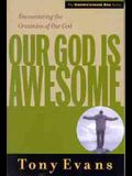 Our God Is Awesome: Encountering the Greatness of Our God