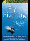 Fly Fishing--The Sacred Art: Casting a Fly as Spiritual Practice